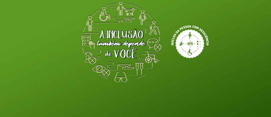 """Fundo verde e em destaque ícones dos tipos de deficiência com a frase """"A inclusão também depende de você"""", e, à direita, a logo do Núcleo da Pessoa com Deficiência do SINJUS"""